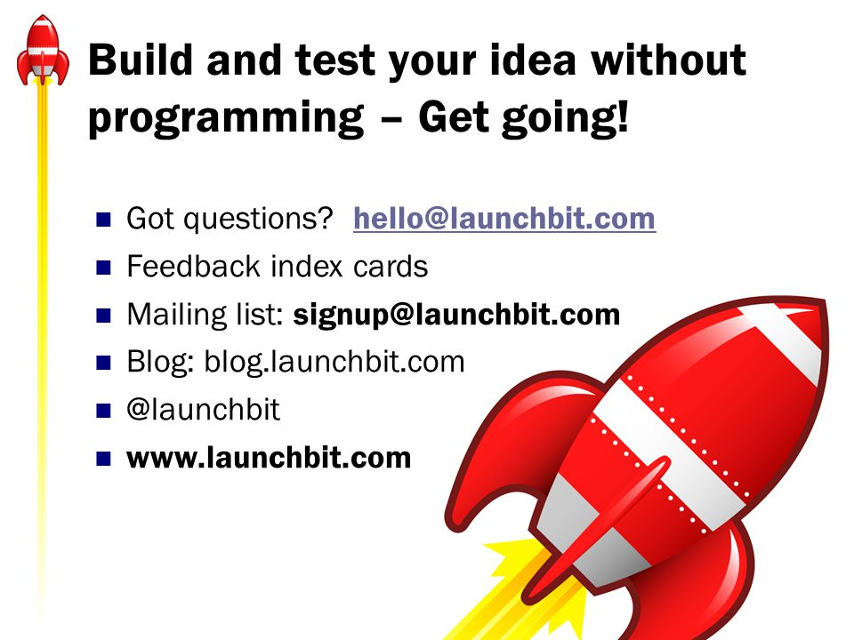 Build and test your idea without programming – Get going! Got questions? hello@launchbit.comhello@launchbit.com Feedback index cards Mailing list: sig