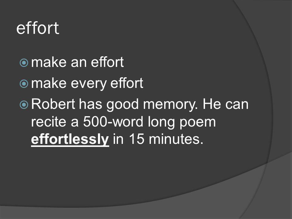 effort make an effort make every effort Robert has good memory.