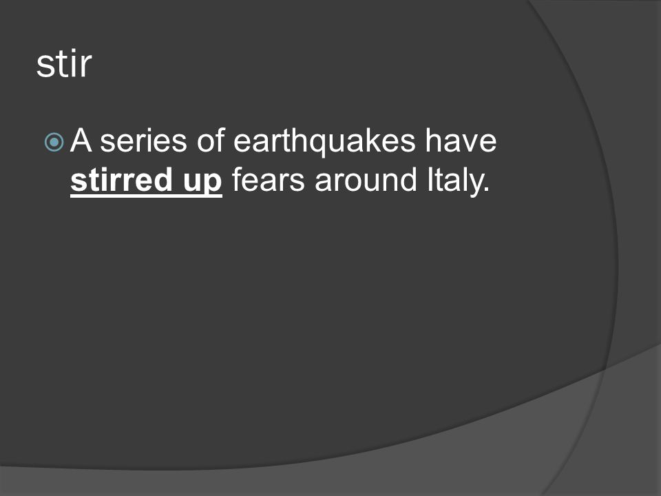 stir A series of earthquakes have stirred up fears around Italy.