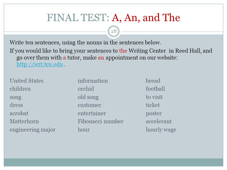 FINAL TEST: A, An, and The 28 Write ten sentences, using the nouns in the sentences below.