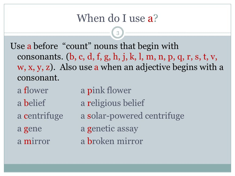 When do I use a. 3 Use a before count nouns that begin with consonants.