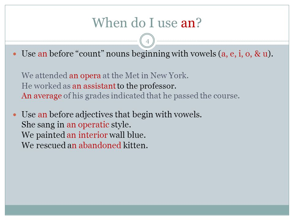 When do I use an. 4 Use an before count nouns beginning with vowels (a, e, i, o, & u).