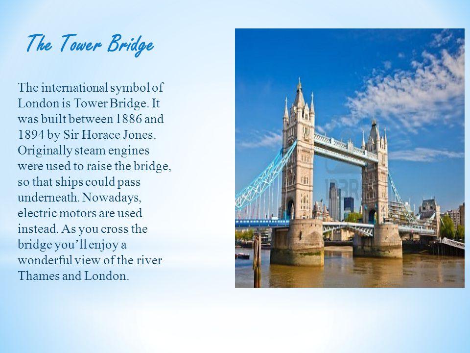 The Tower Bridge The international symbol of London is Tower Bridge.