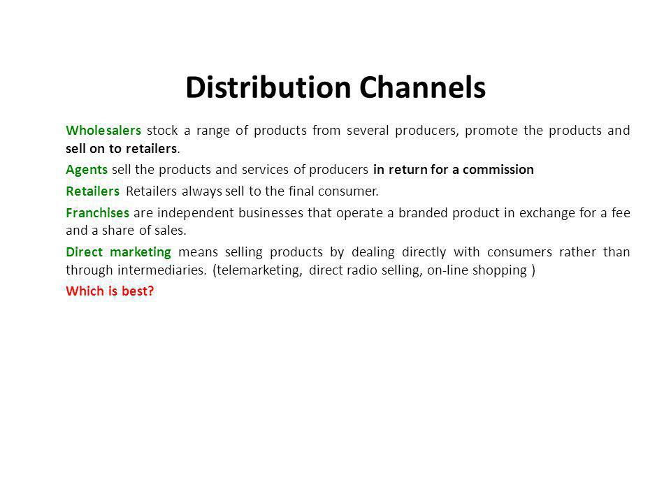 Distribution Channels Wholesalers stock a range of products from several producers, promote the products and sell on to retailers.