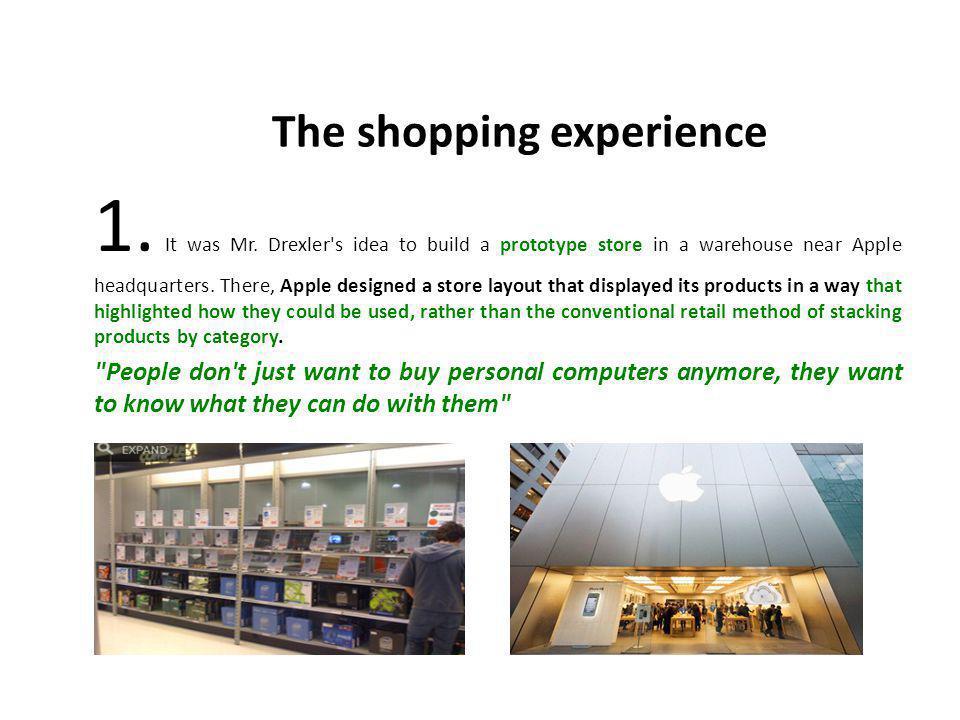 1. It was Mr. Drexler s idea to build a prototype store in a warehouse near Apple headquarters.