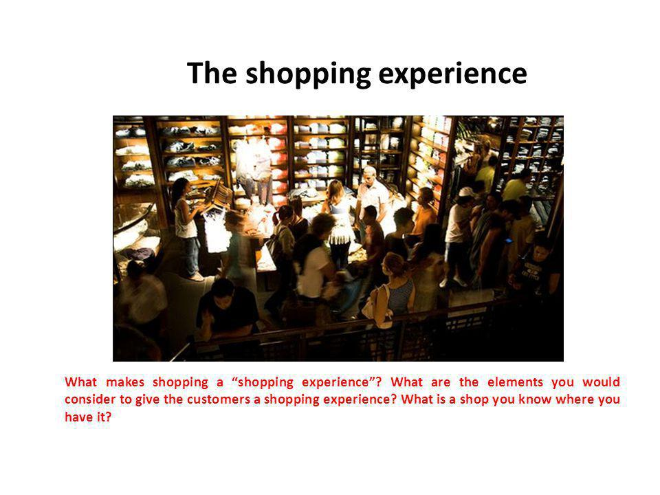 What makes shopping a shopping experience.