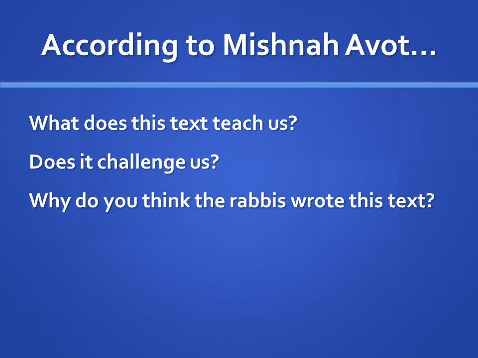 According to Mishnah Avot… What does this text teach us.
