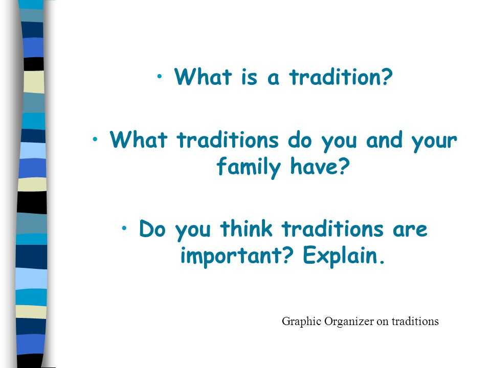 What is a tradition. What traditions do you and your family have.
