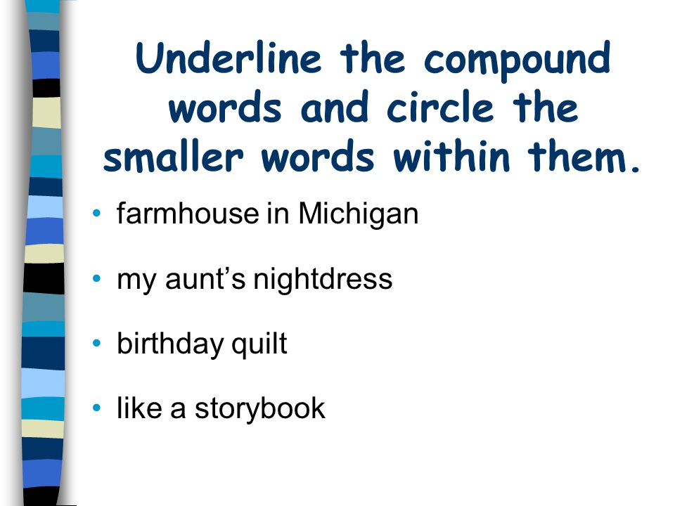 Underline the compound words and circle the smaller words within them.