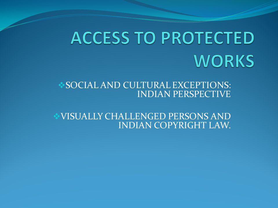 SOCIAL AND CULTURAL EXCEPTIONS: INDIAN PERSPECTIVE VISUALLY CHALLENGED PERSONS AND INDIAN COPYRIGHT LAW.