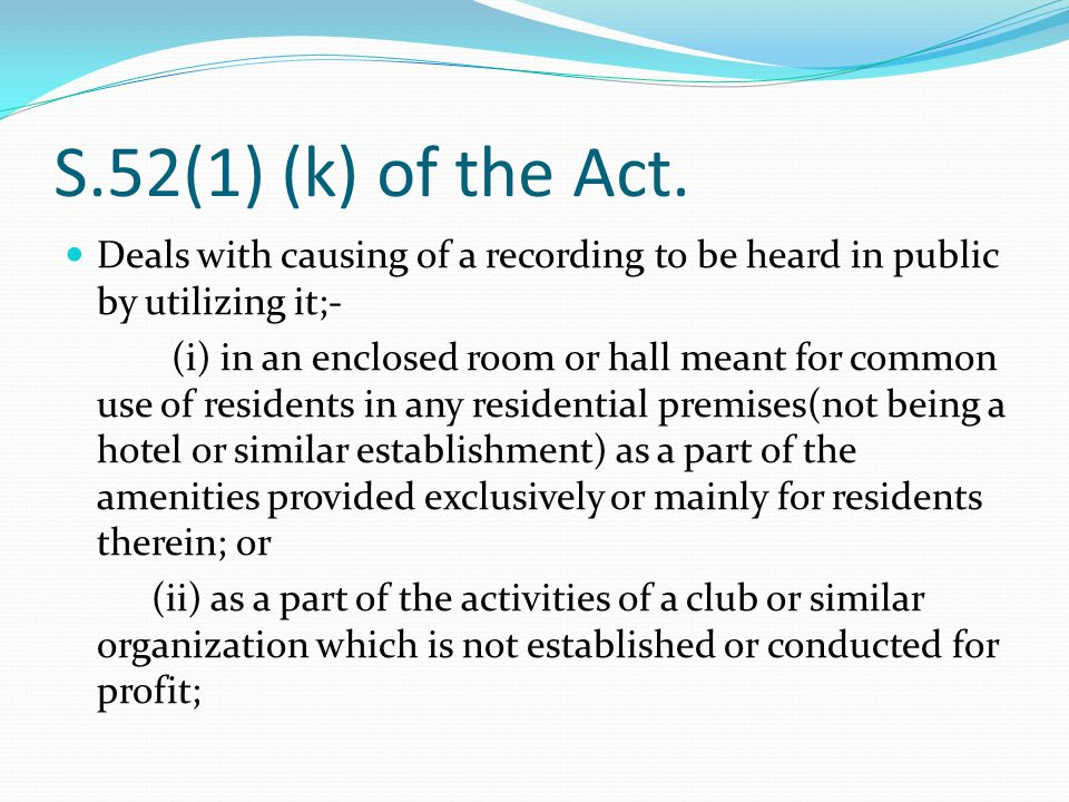 PROVISIONS IN THE COPYRIGHT ACT,1957 s.52(1) carries general exceptions in the Copyright Act,1957.