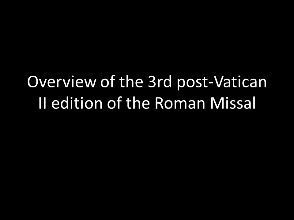 Overview of the 3rd post-Vatican II edition of the Roman Missal