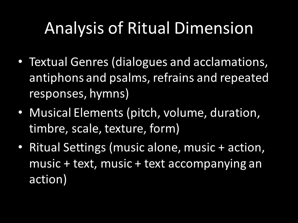 Analysis of Ritual Dimension Textual Genres (dialogues and acclamations, antiphons and psalms, refrains and repeated responses, hymns) Musical Element