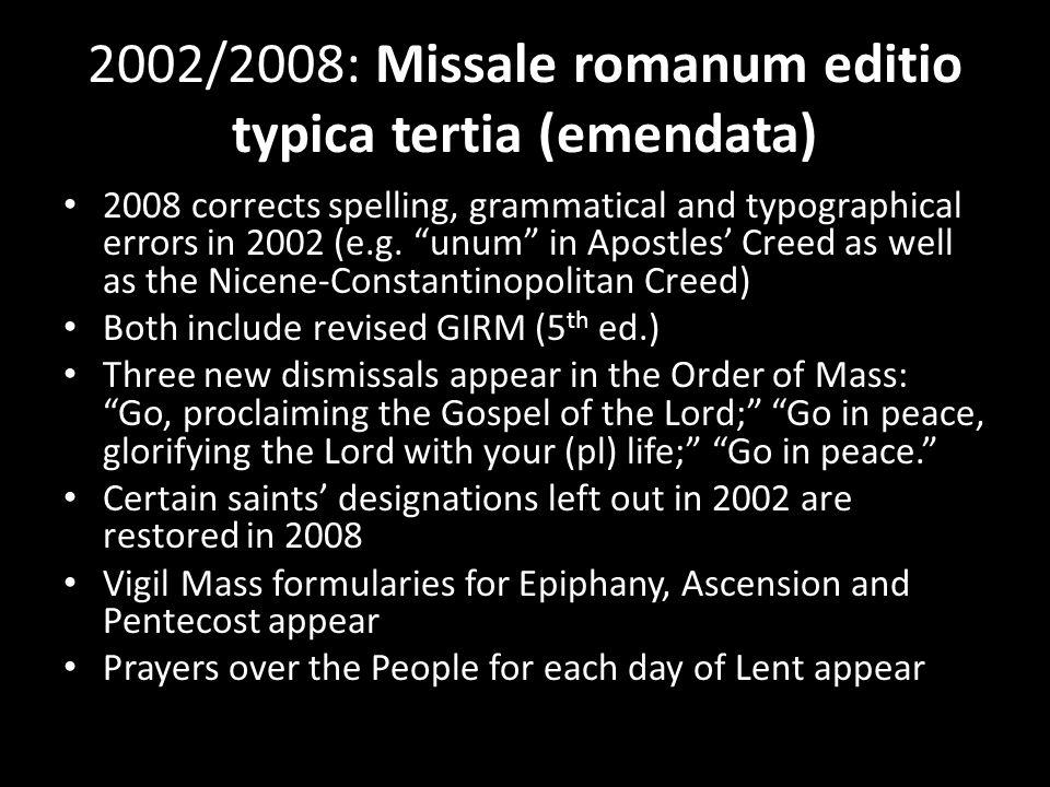 2002/2008: Missale romanum editio typica tertia (emendata) 2008 corrects spelling, grammatical and typographical errors in 2002 (e.g.