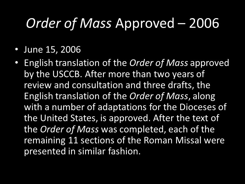 Order of Mass Approved – 2006 June 15, 2006 English translation of the Order of Mass approved by the USCCB. After more than two years of review and co