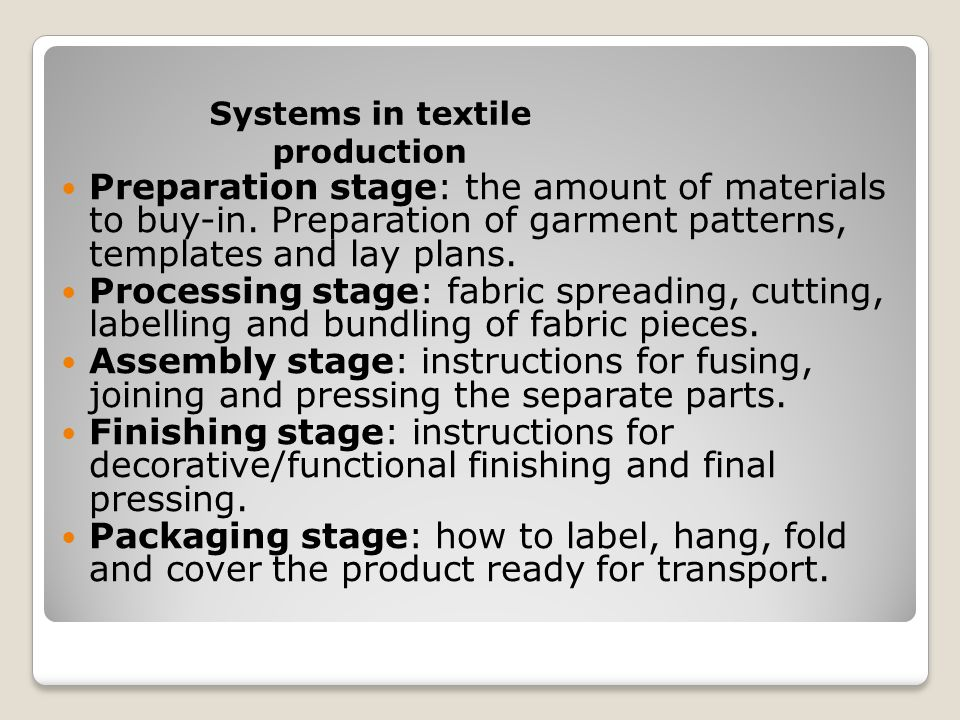 Preparation stage: the amount of materials to buy-in. Preparation of garment patterns, templates and lay plans. Processing stage: fabric spreading, cu