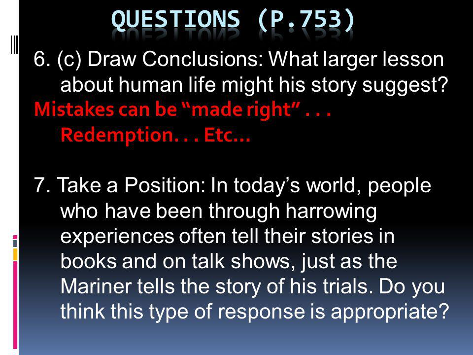 6. (c) Draw Conclusions: What larger lesson about human life might his story suggest? Mistakes can be made right... Redemption... Etc… 7. Take a Posit