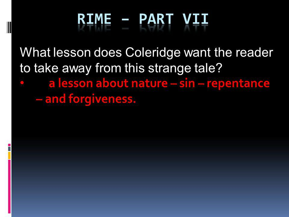 What lesson does Coleridge want the reader to take away from this strange tale.