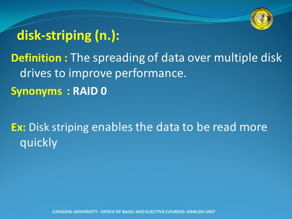 disk-striping (n.) : Definition : The spreading of data over multiple disk drives to improve performance.