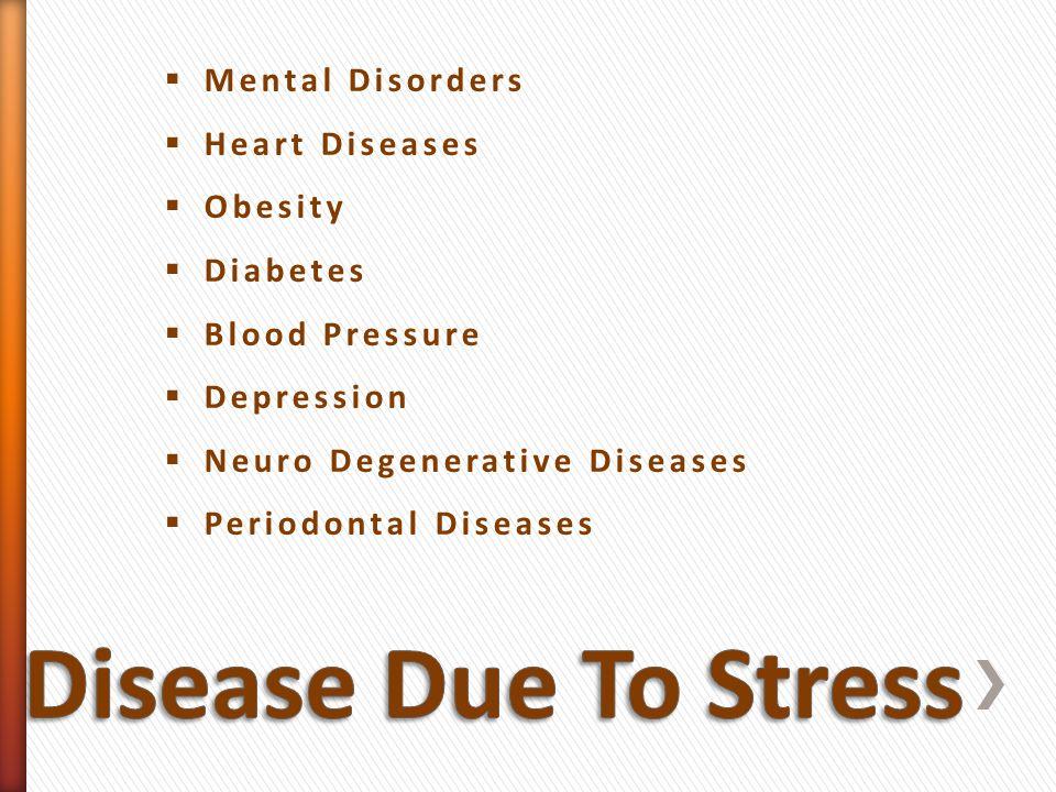Mental Disorders Heart Diseases Obesity Diabetes Blood Pressure Depression Neuro Degenerative Diseases Periodontal Diseases