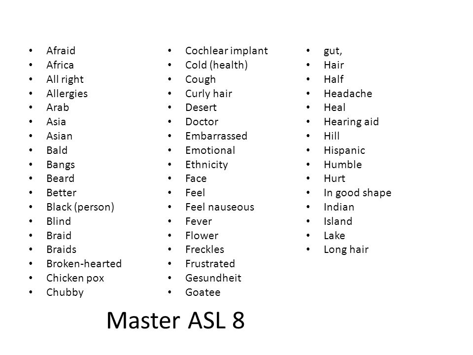 Master ASL 8 Afraid Africa All right Allergies Arab Asia Asian Bald Bangs Beard Better Black (person) Blind Braid Braids Broken-hearted Chicken pox Ch