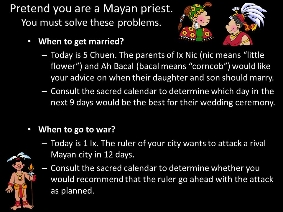 Pretend you are a Mayan priest.You must solve these problems.
