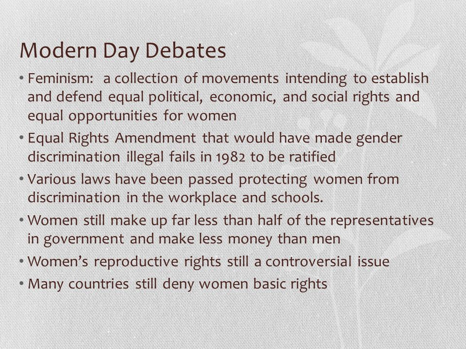 Modern Day Debates Feminism: a collection of movements intending to establish and defend equal political, economic, and social rights and equal opport