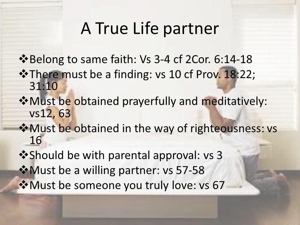 A True Life partner Belong to same faith: Vs 3-4 cf 2Cor.