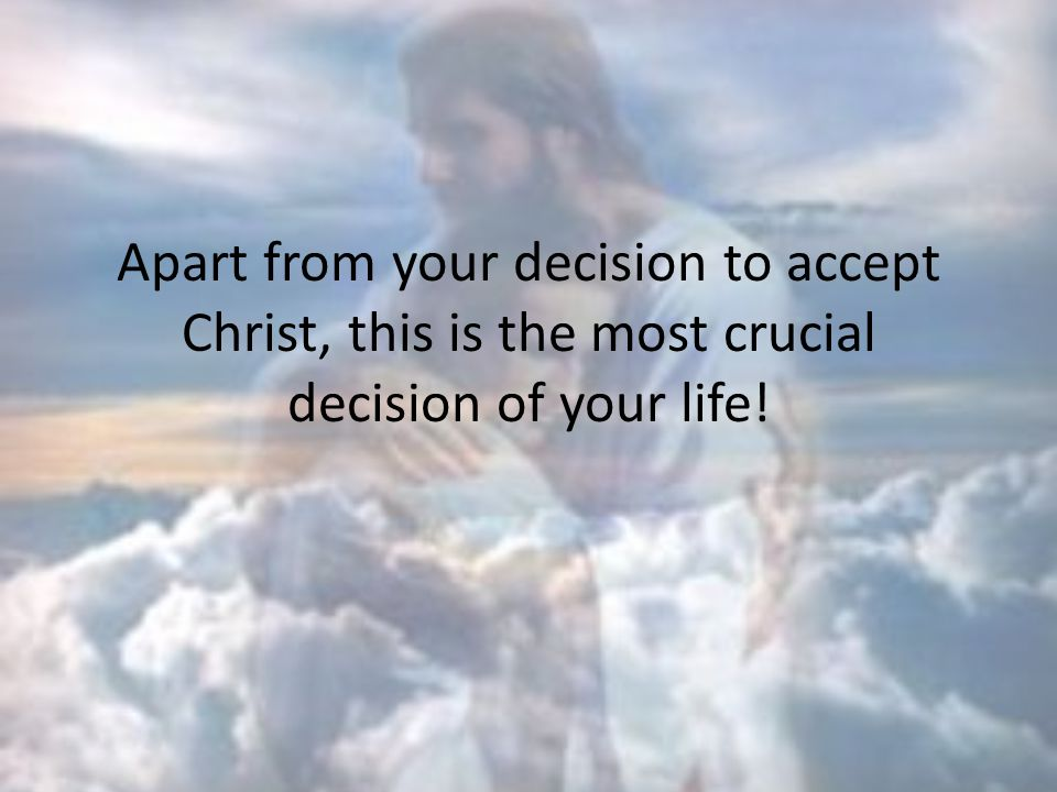 Apart from your decision to accept Christ, this is the most crucial decision of your life!