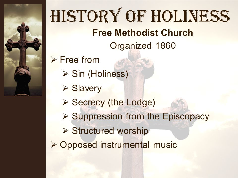 History of Holiness National Campmeeting Association 1875 Interdenominational To advance Holiness Wesleyan Methodist Connection of Churches Organized 1843 Issues: Slavery (Primary) Episcopacy Holiness (after Civil War) Holiness Movement