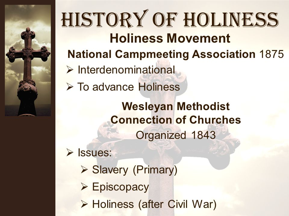 History of Holiness Tuesday Morning Prayer Meeting1835 Prayer, testimony, requests Became center for holiness seekers Phoebe Palmer: The Shorter Way Entire Consecration Perfect yielding and constant reliance Faith in God s promise Feeling or not Testimony to the experience Holiness Movement