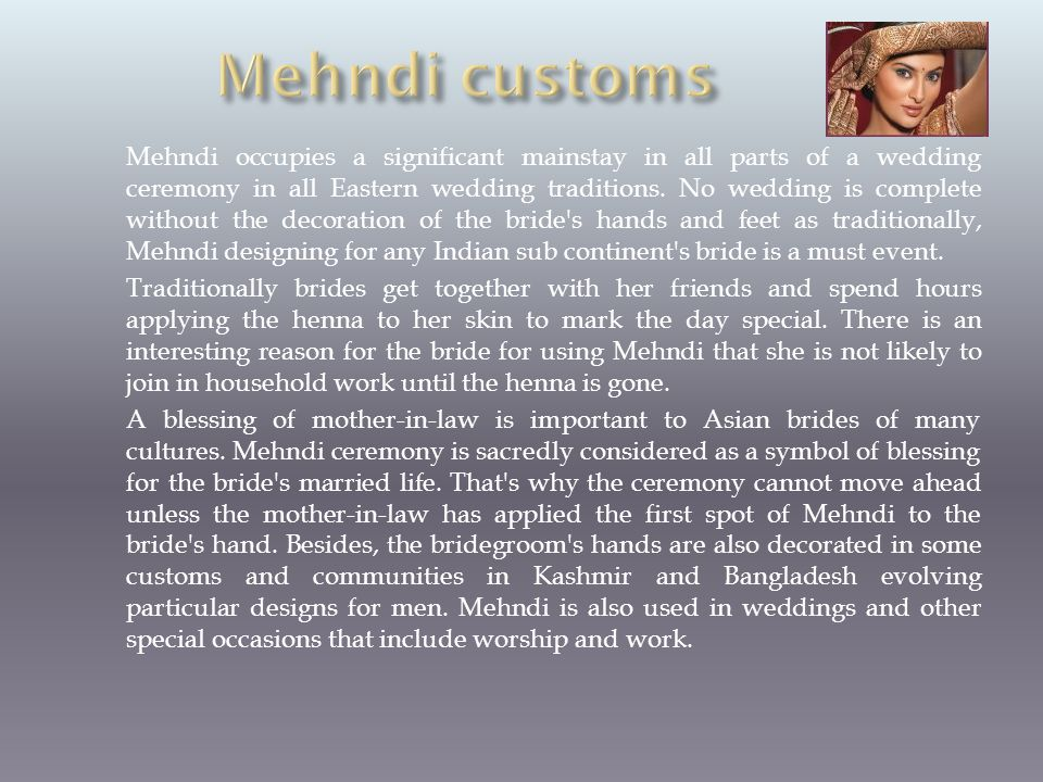 Mehndi occupies a significant mainstay in all parts of a wedding ceremony in all Eastern wedding traditions.