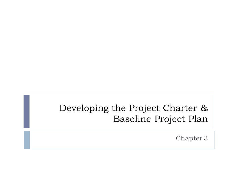 Developing the Project Charter & Baseline Project Plan Chapter 3