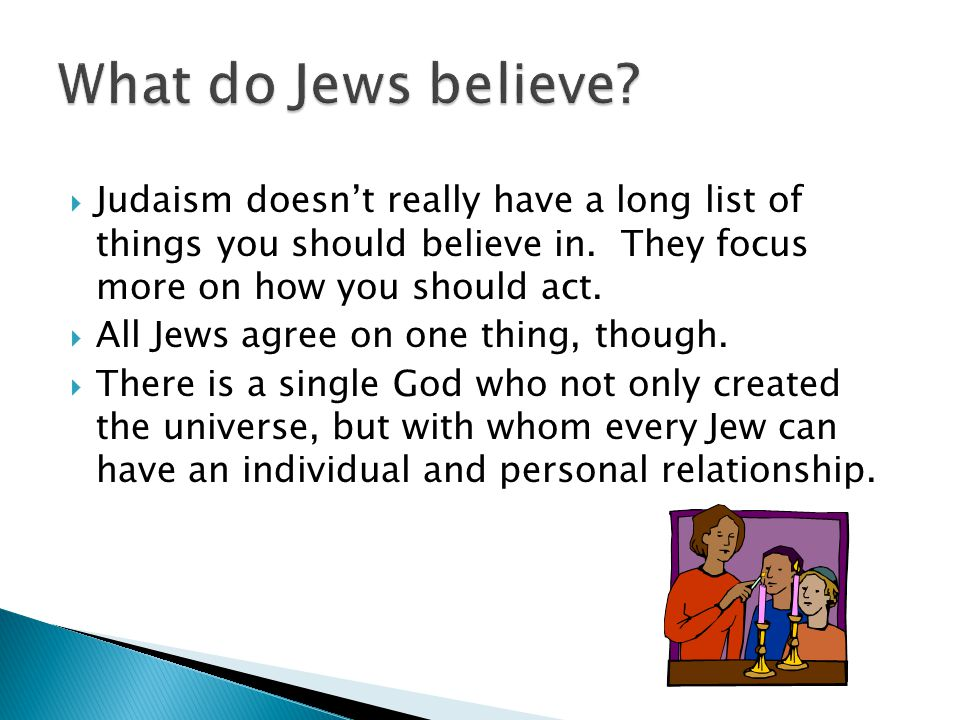 Judaism doesnt really have a long list of things you should believe in.
