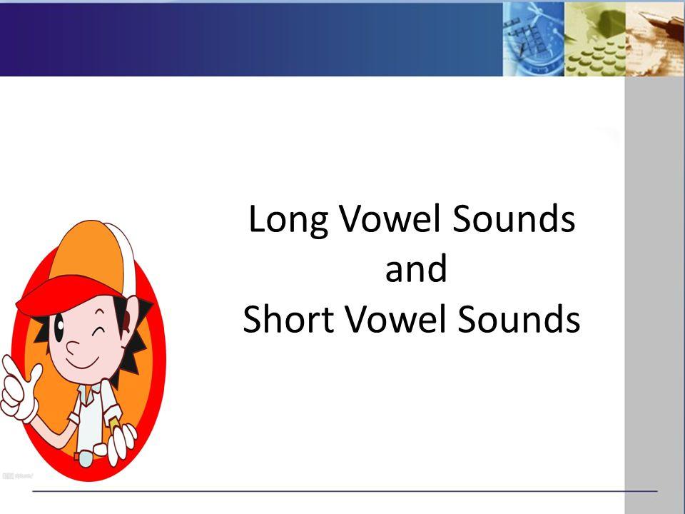 Long Vowel Sounds and Short Vowel Sounds