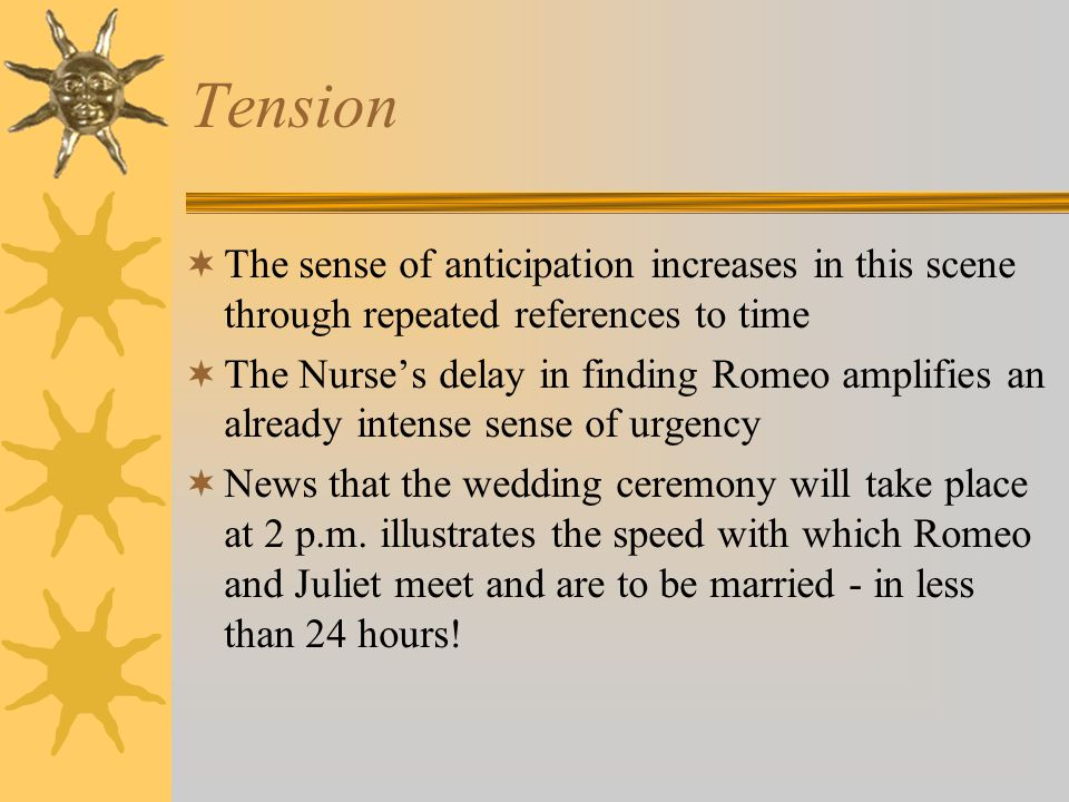 Tension The sense of anticipation increases in this scene through repeated references to time The Nurses delay in finding Romeo amplifies an already i