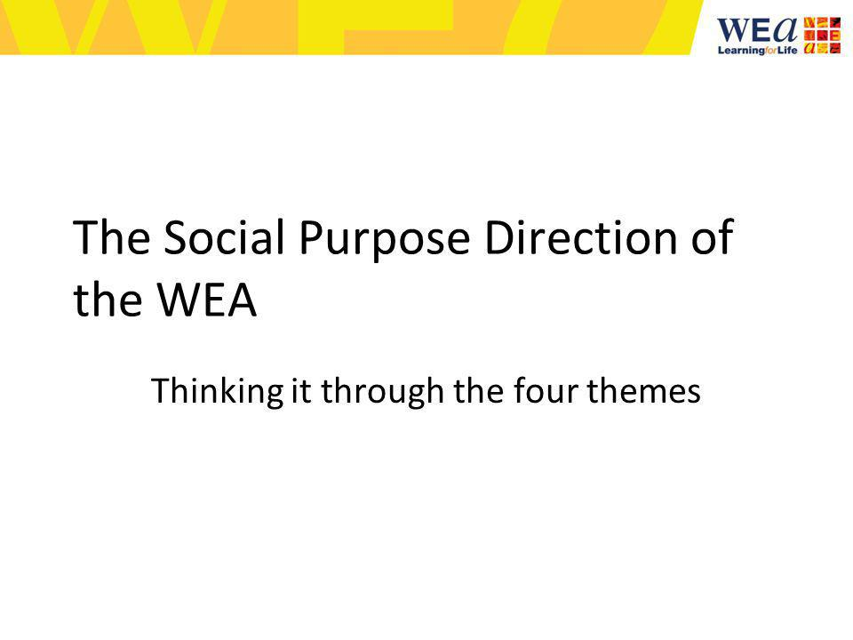 The Social Purpose Direction of the WEA Thinking it through the four themes
