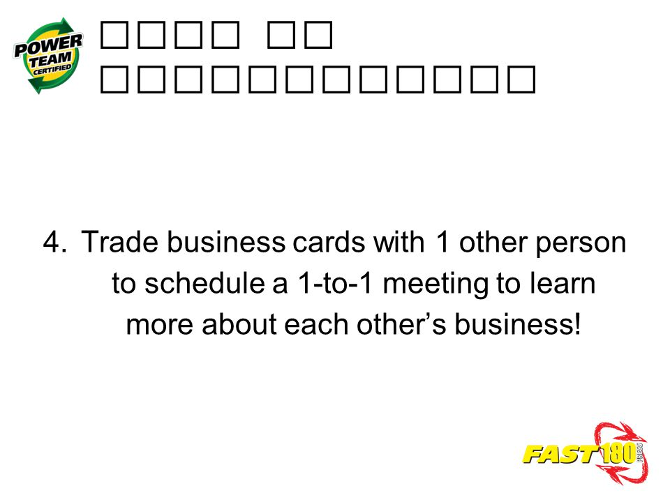 Wrap Up Instructions 4.Trade business cards with 1 other person to schedule a 1-to-1 meeting to learn more about each others business!