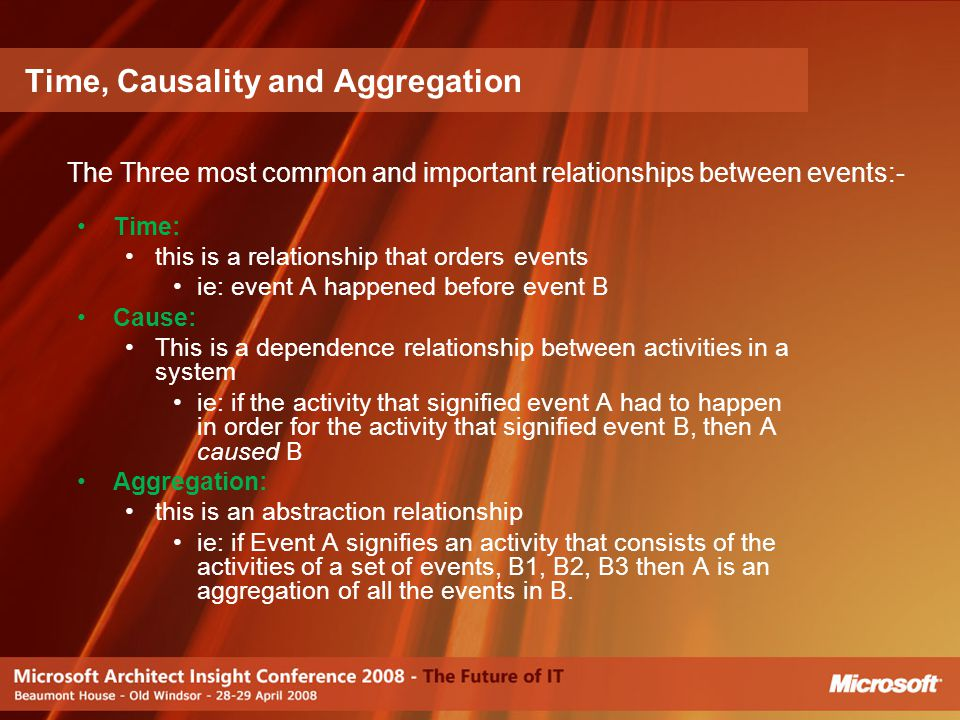Time: this is a relationship that orders events ie: event A happened before event B Cause: This is a dependence relationship between activities in a s