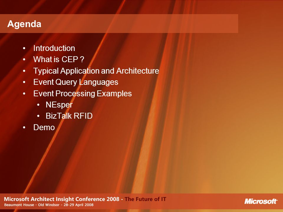 Introduction What is CEP ? Typical Application and Architecture Event Query Languages Event Processing Examples NEsper BizTalk RFID Demo Agenda