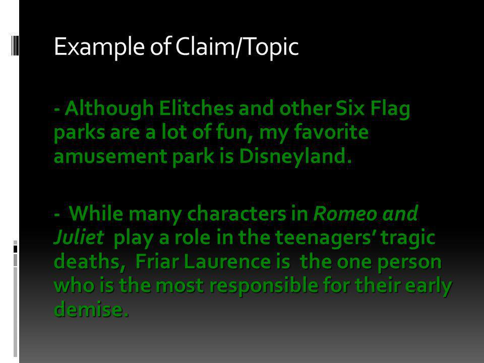 Example of Claim/Topic - Although Elitches and other Six Flag parks are a lot of fun, my favorite amusement park is Disneyland.