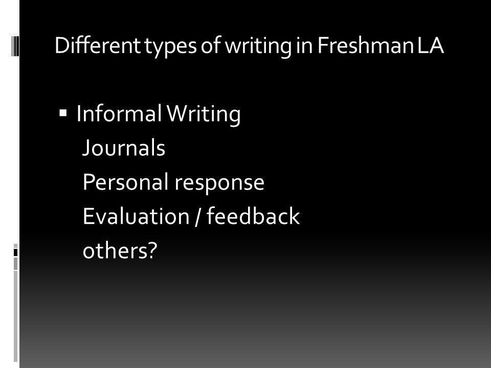 Different types of writing in Freshman LA Informal Writing Journals Personal response Evaluation / feedback others