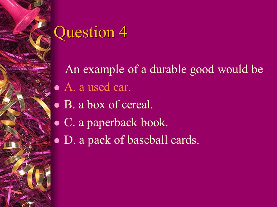 Question 5 Which of the following is an example of a final good or service.