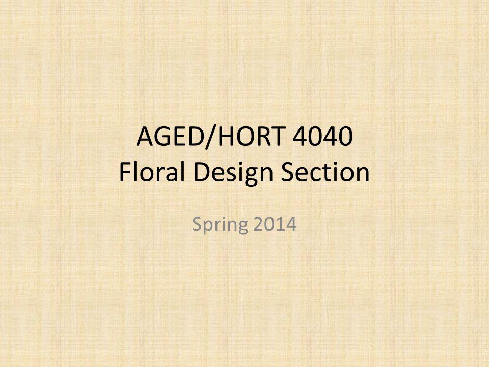 AGED/HORT 4040 Floral Design Section Spring 2014