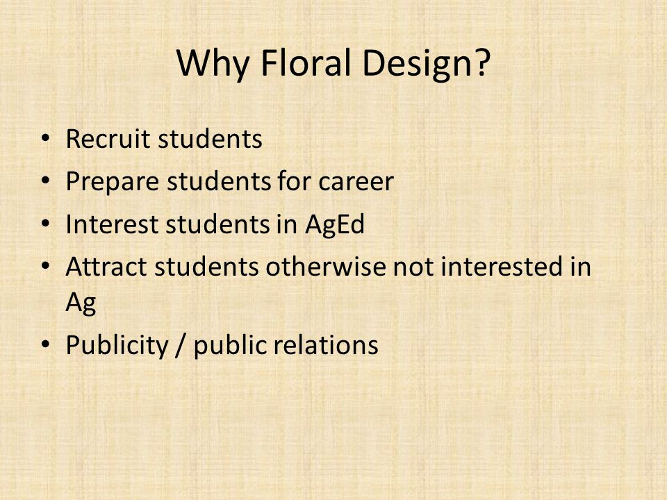 Opportunities for Teachers to Learn and Improve Floral Design Skills Trade shows Teacher workshops Special schools – Private schools YouTube videos Industry schools