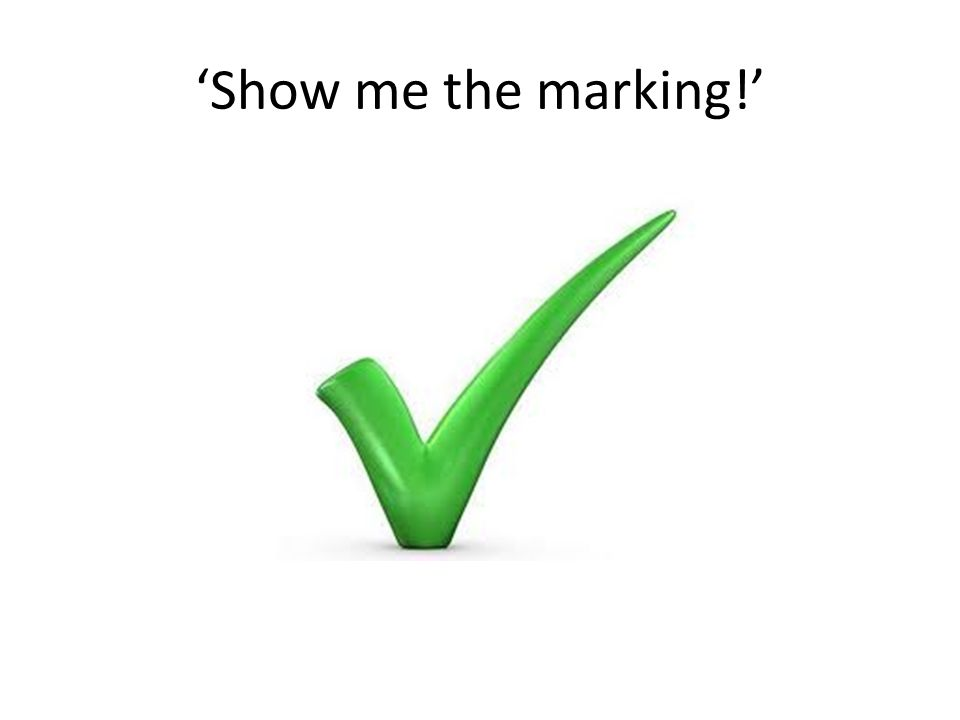 Show me the marking!