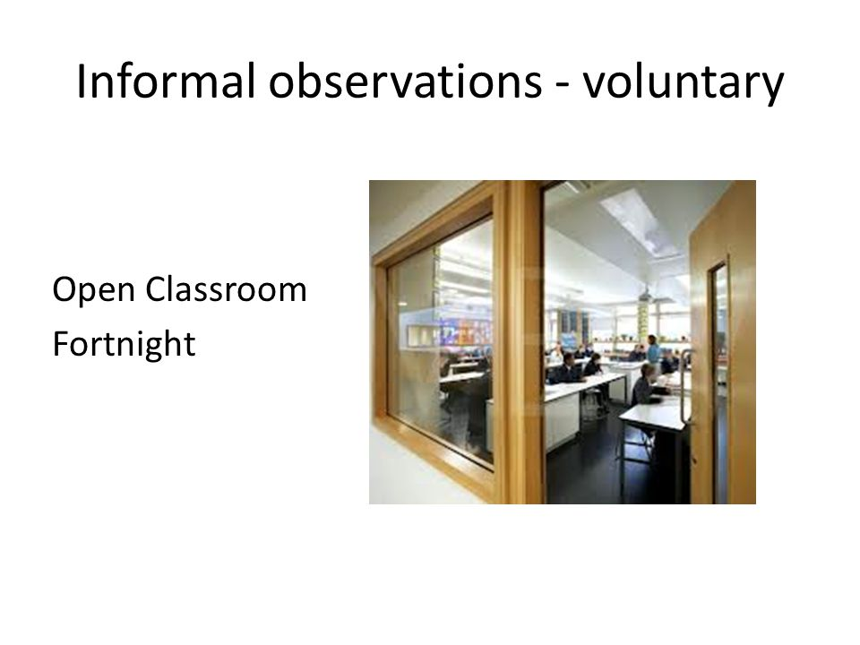 Informal observations - voluntary Open Classroom Fortnight