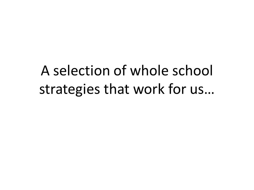 A selection of whole school strategies that work for us…