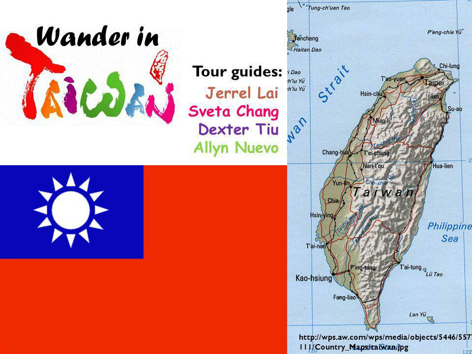 Jerrel Lai Sveta Chang Dexter Tiu Allyn Nuevo Wander in Tour guides: http://wps.aw.com/wps/media/objects/5446/5577 111/Country_Maps/taiwan.jpg