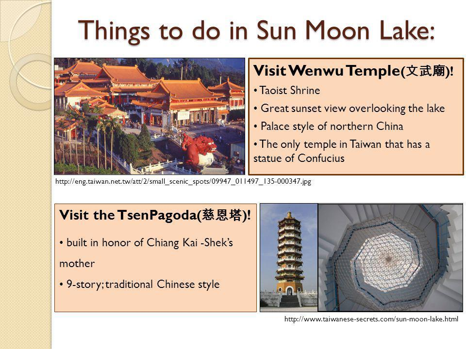 Things to do in Sun Moon Lake: Visit the TsenPagoda ( ) ! built in honor of Chiang Kai -Sheks mother 9-story; traditional Chinese style Visit Wenwu Te